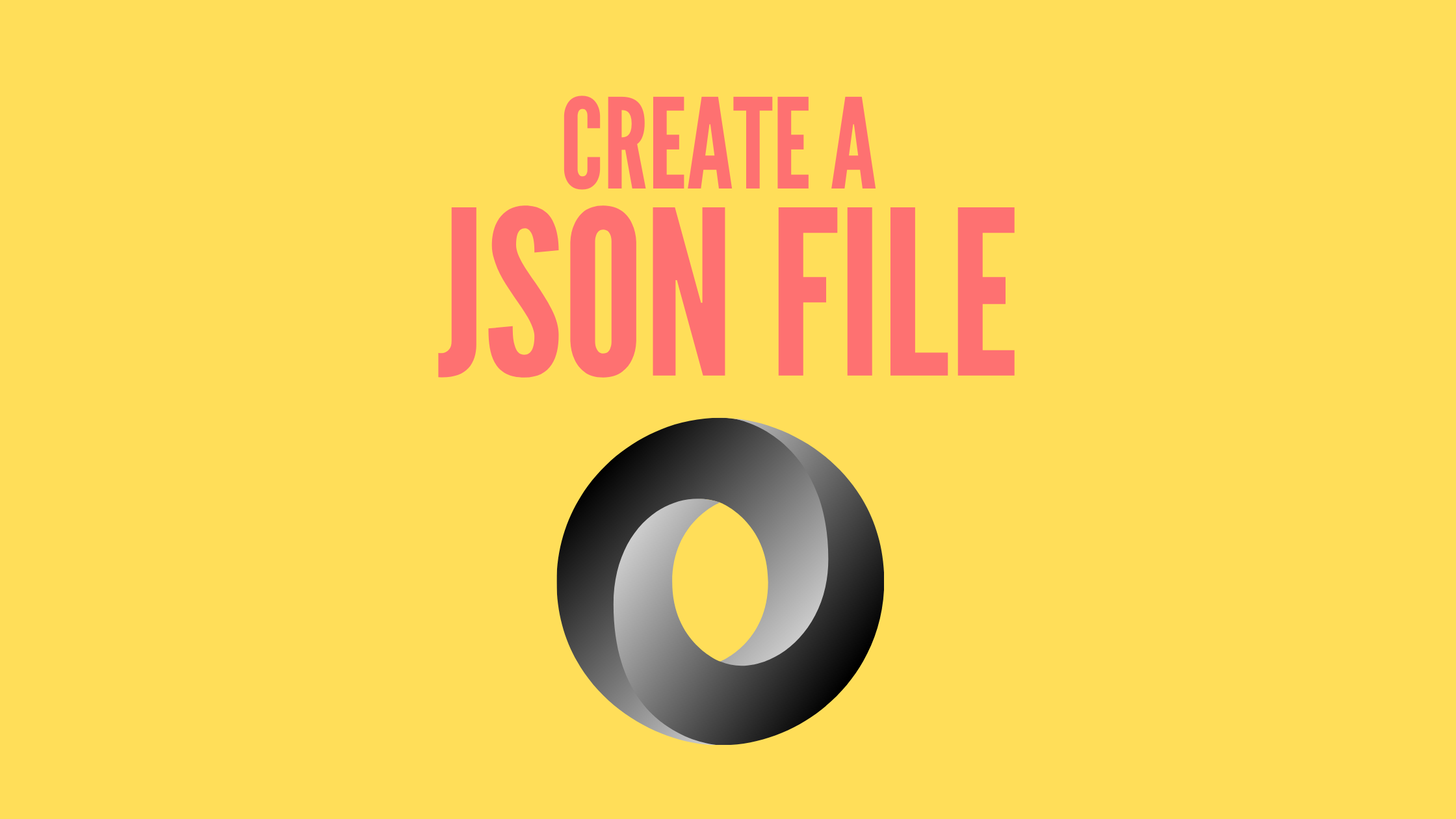 How to create JSON file. This article helps to create valid JSON document File.