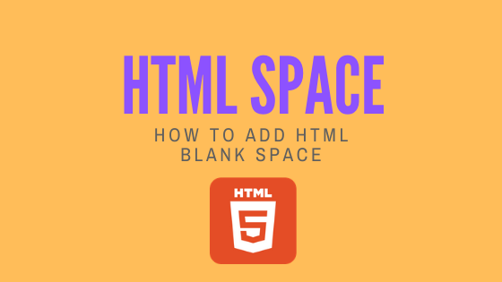 HTML Space : Create HTML Blank Space using &nbsp